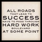 All roads that lead to success have to pass through hard work boulevard at some point